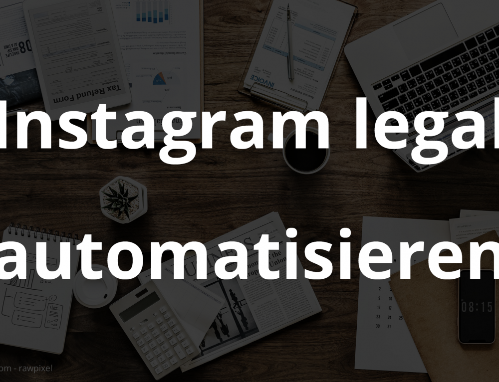 Instagram legal automatisieren